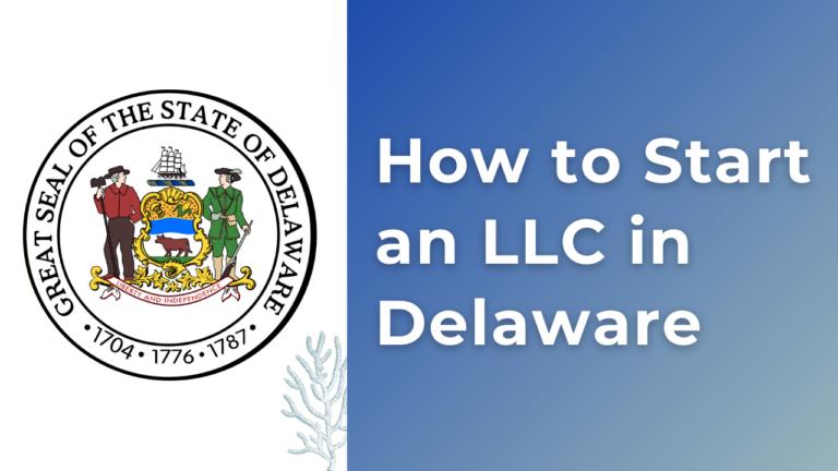 How to start an LLC in Delaware (DE)