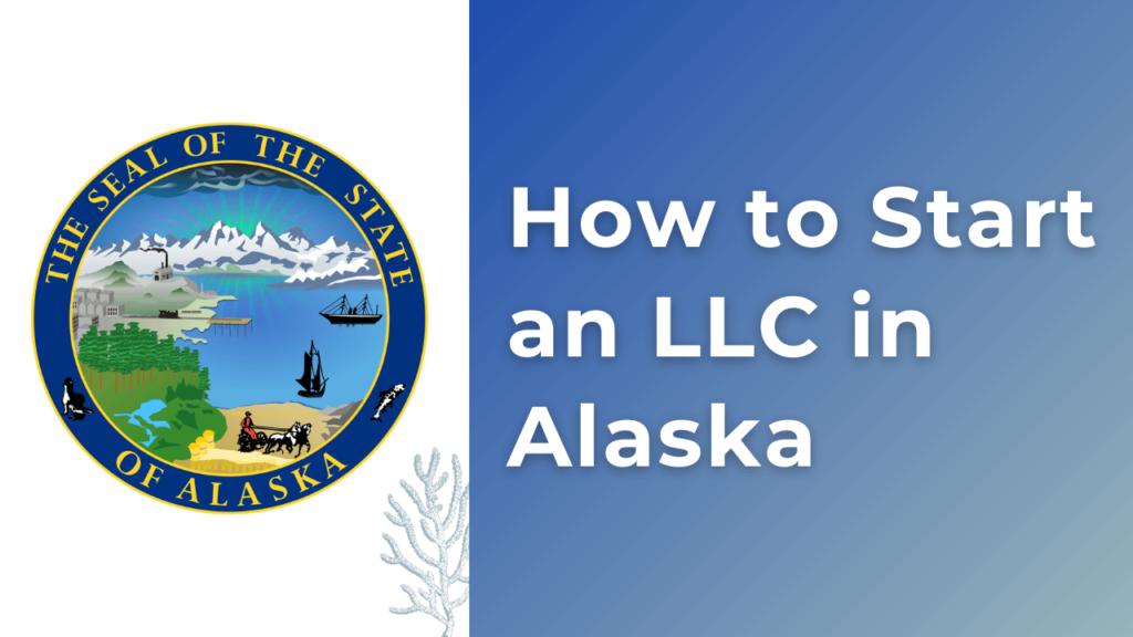 How to start an LLC in Alaska