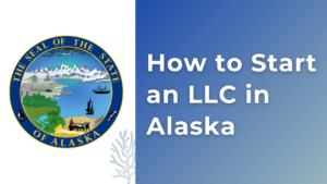 Hw-to-start-an-LLC-in-Alaska