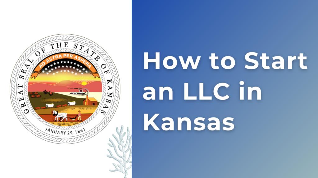 How to Start an LLC in Kansas