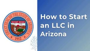 How to Start an LLC in Arizona